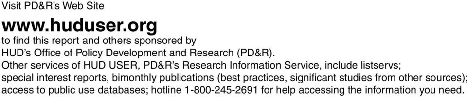 Other services of HUD USER, PD&R s Research Information Service, include listservs; special interest