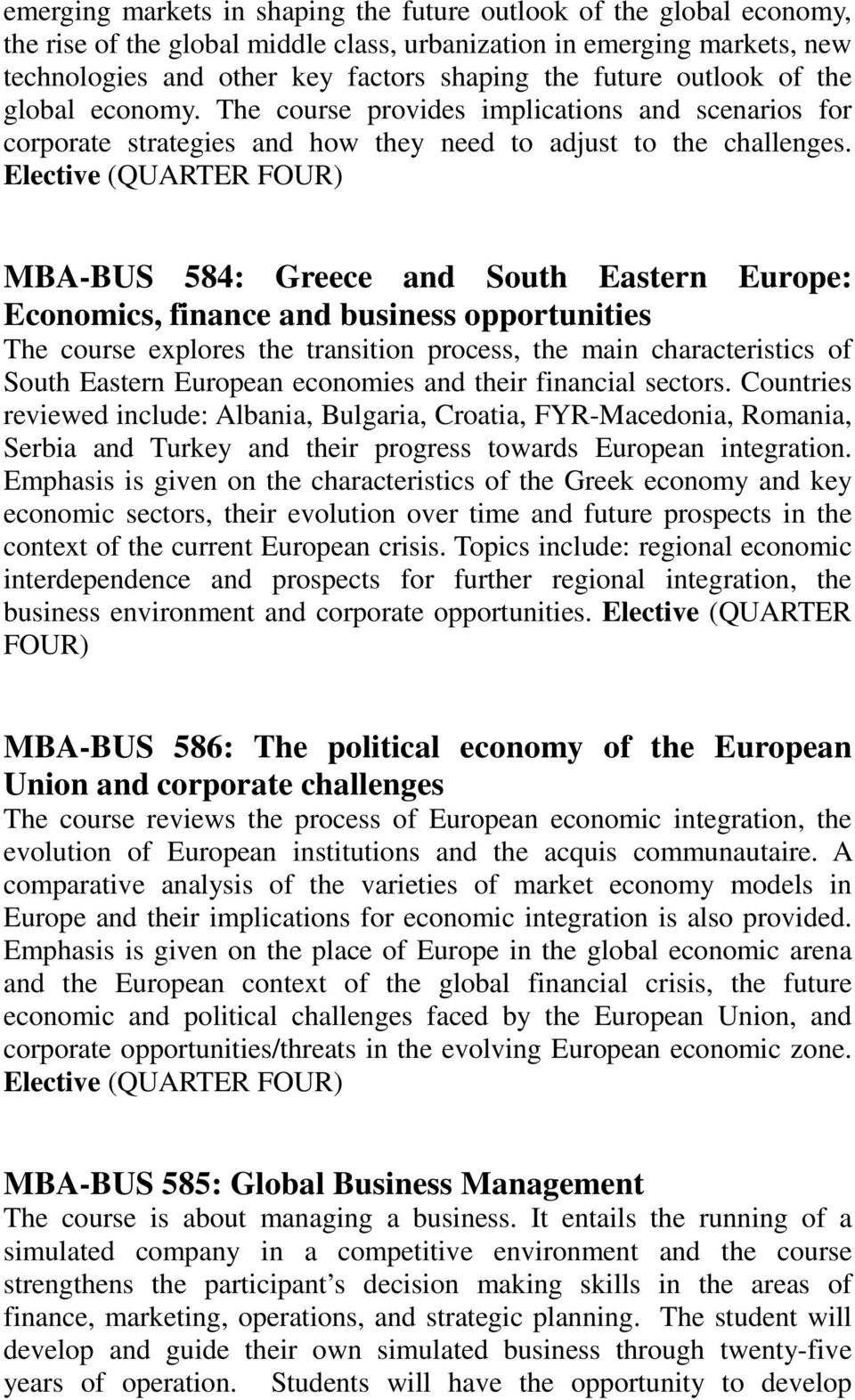 Elective (QUARTER FOUR) MBA-BUS 584: Greece and South Eastern Europe: Economics, finance and business opportunities The course explores the transition process, the main characteristics of South