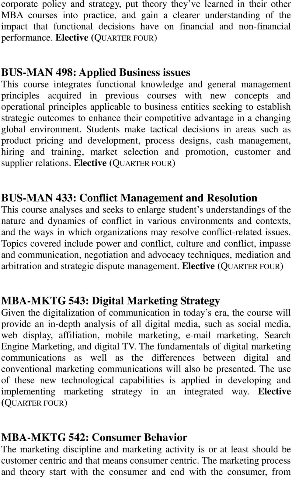 Elective (QUARTER FOUR) BUS-MAN 498: Applied Business issues This course integrates functional knowledge and general management principles acquired in previous courses with new concepts and
