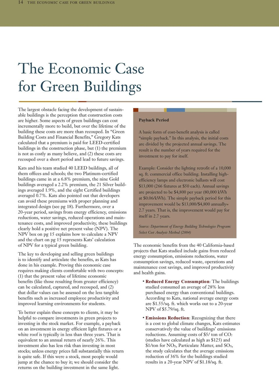 In Green Building Costs and Financial Benefits, Gregory Kats calculated that a premium is paid for LEED-certified buildings in the construction phase, but (1) the premium is not as costly as many