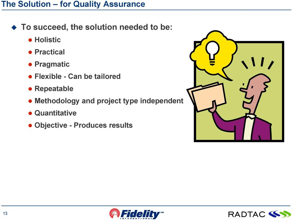Flexible - Can be tailored Repeatable Methodology and