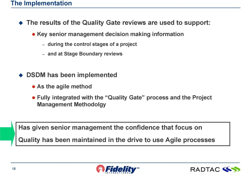 As the agile method Fully integrated with the Quality Gate process and the Project Management Methodolgy Has