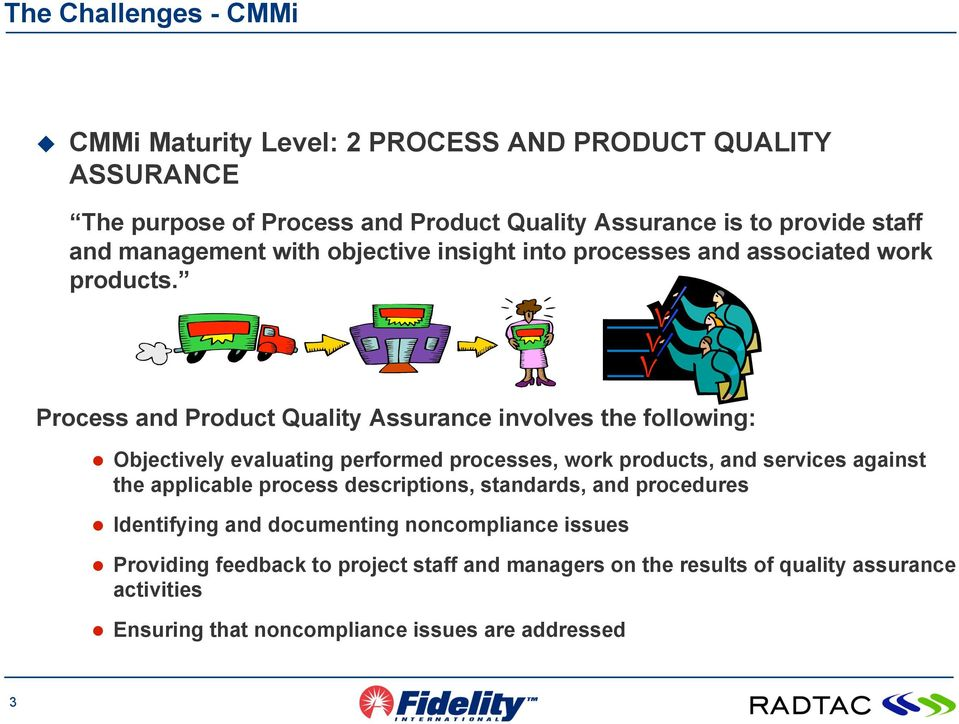 Process and Product Quality Assurance involves the following: Objectively evaluating performed processes, work products, and services against the applicable
