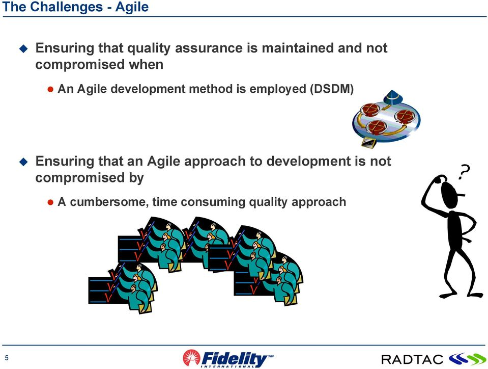 is employed (DSDM) Ensuring that an Agile approach to