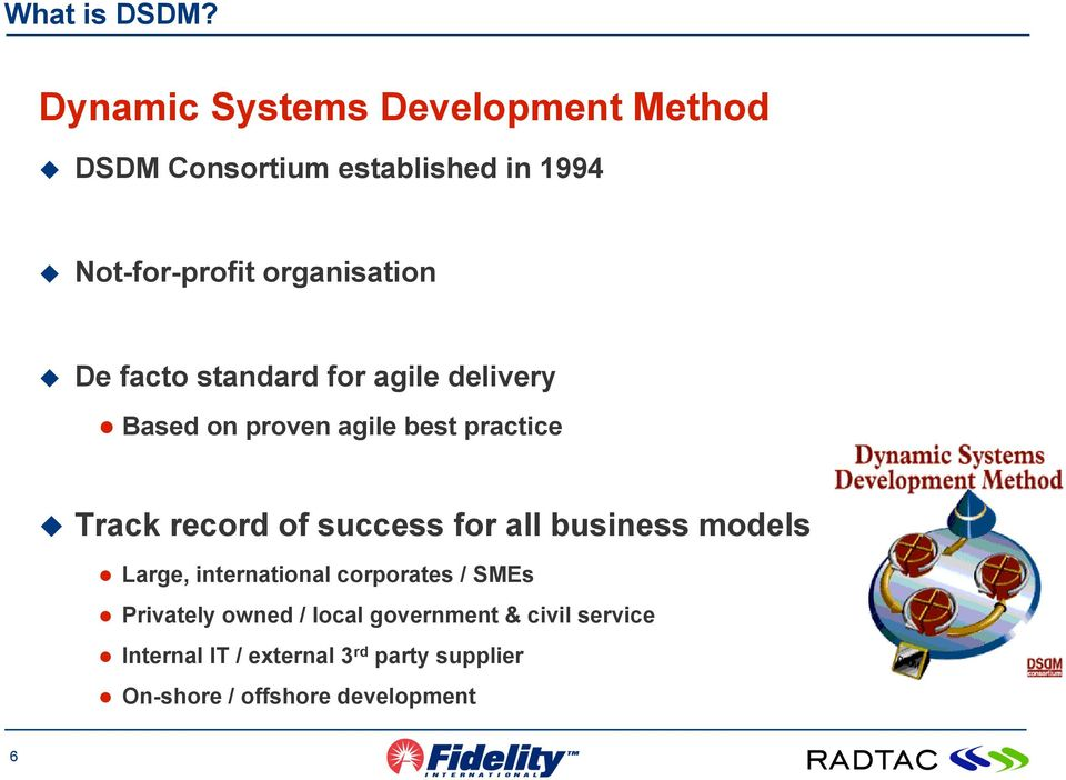 De facto standard for agile delivery Based on proven agile best practice Track record of success