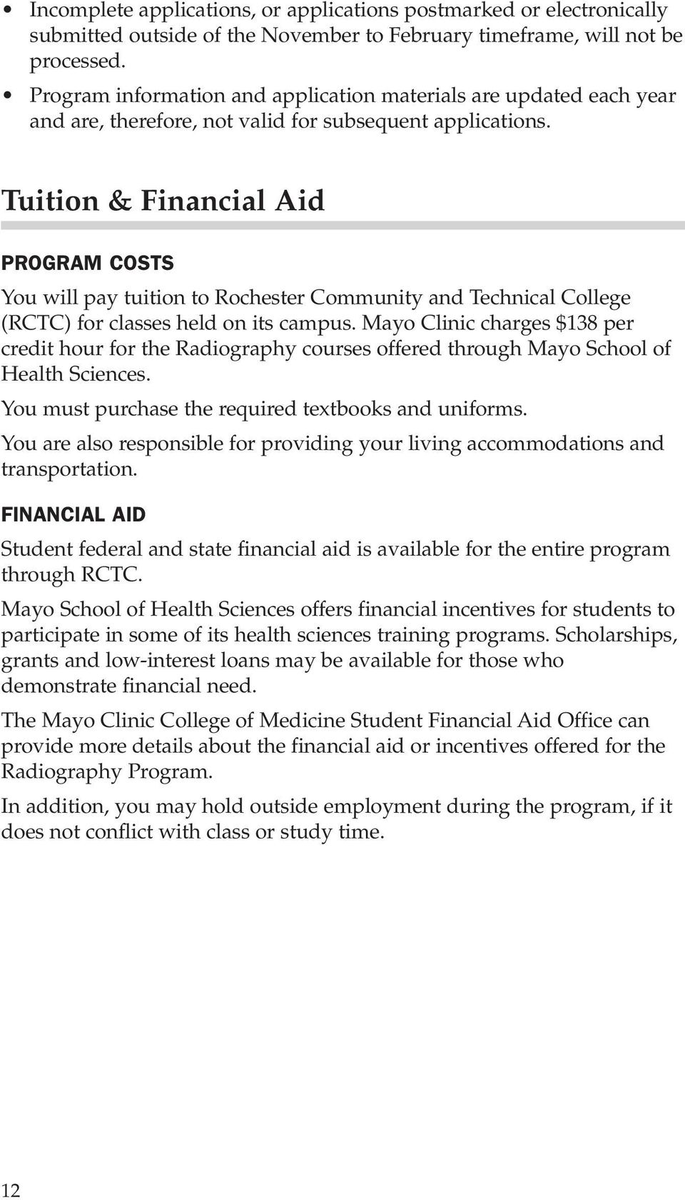 Tuition & Financial Aid PROGRAM COSTS You will pay tuition to Rochester Community and Technical College (RCTC) for classes held on its campus.