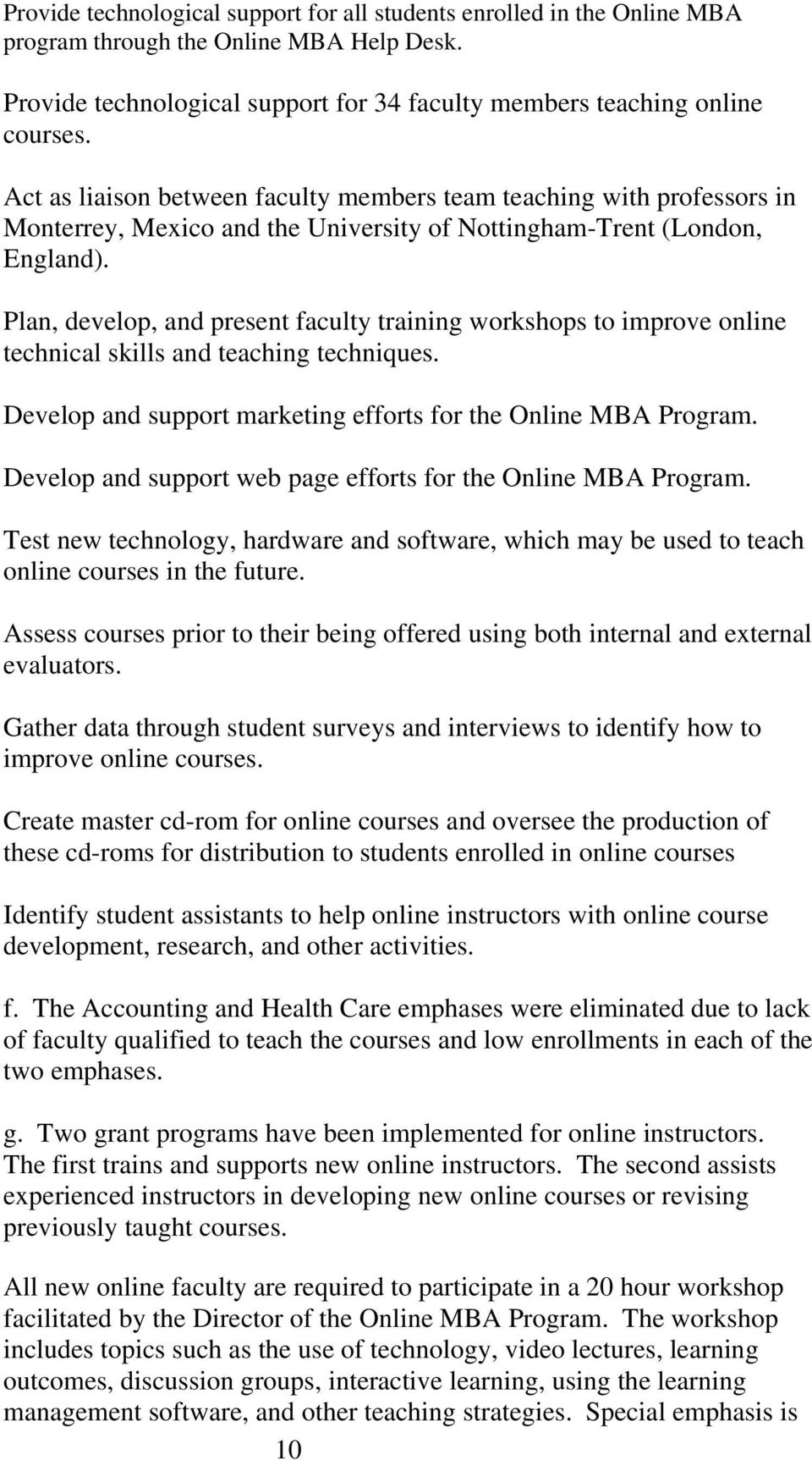 Plan, develop, and present faculty training workshops to improve online technical skills and teaching techniques. Develop and support marketing efforts for the Online MBA Program.