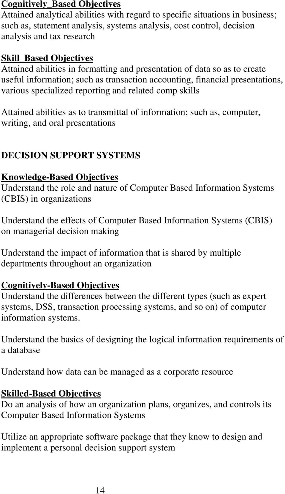 specialized reporting and related comp skills Attained abilities as to transmittal of information; such as, computer, writing, and oral presentations DECISION SUPPORT SYSTEMS Knowledge-Based