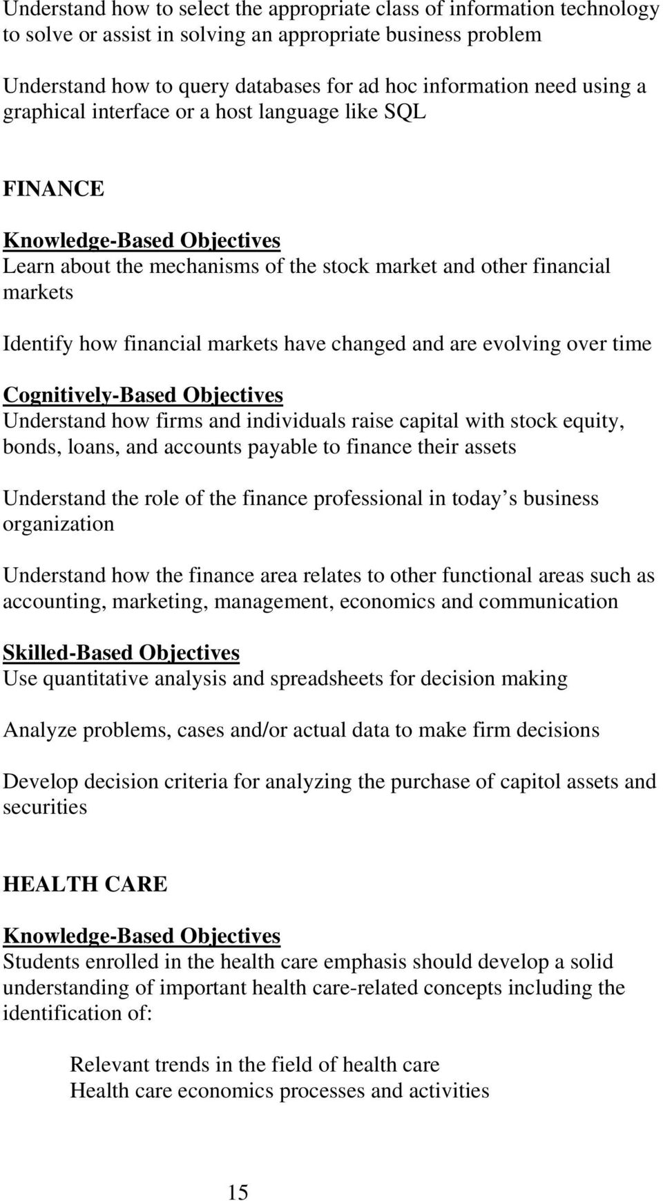 have changed and are evolving over time Cognitively-Based Objectives Understand how firms and individuals raise capital with stock equity, bonds, loans, and accounts payable to finance their assets