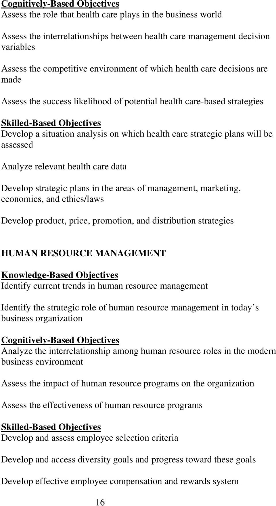 strategic plans will be assessed Analyze relevant health care data Develop strategic plans in the areas of management, marketing, economics, and ethics/laws Develop product, price, promotion, and