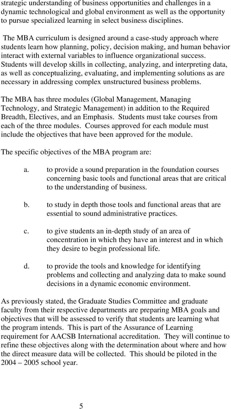 The MBA curriculum is designed around a case-study approach where students learn how planning, policy, decision making, and human behavior interact with external variables to influence organizational