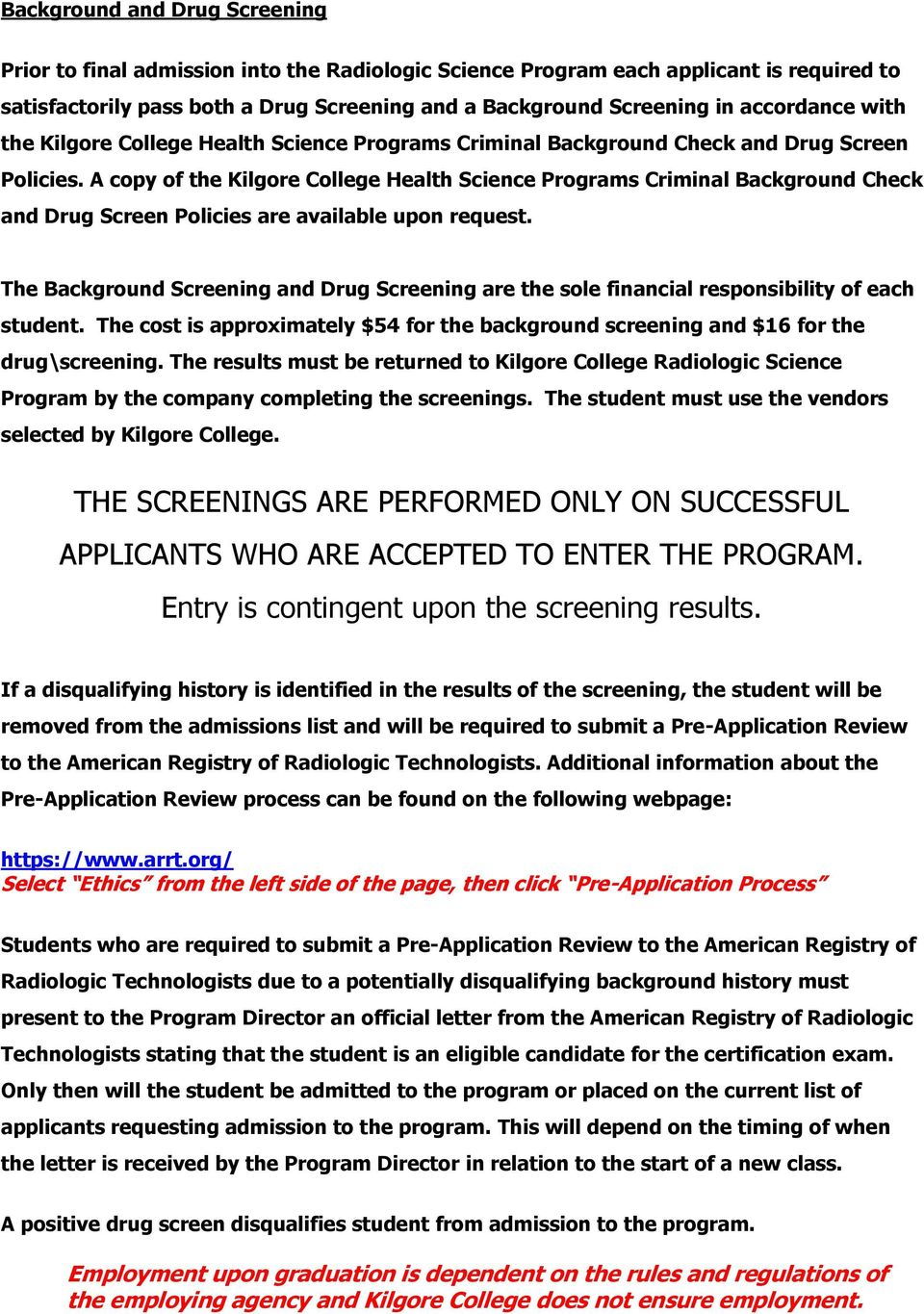 A copy of the Kilgore College Health Science Programs Criminal Background Check and Drug Screen Policies are available upon request.