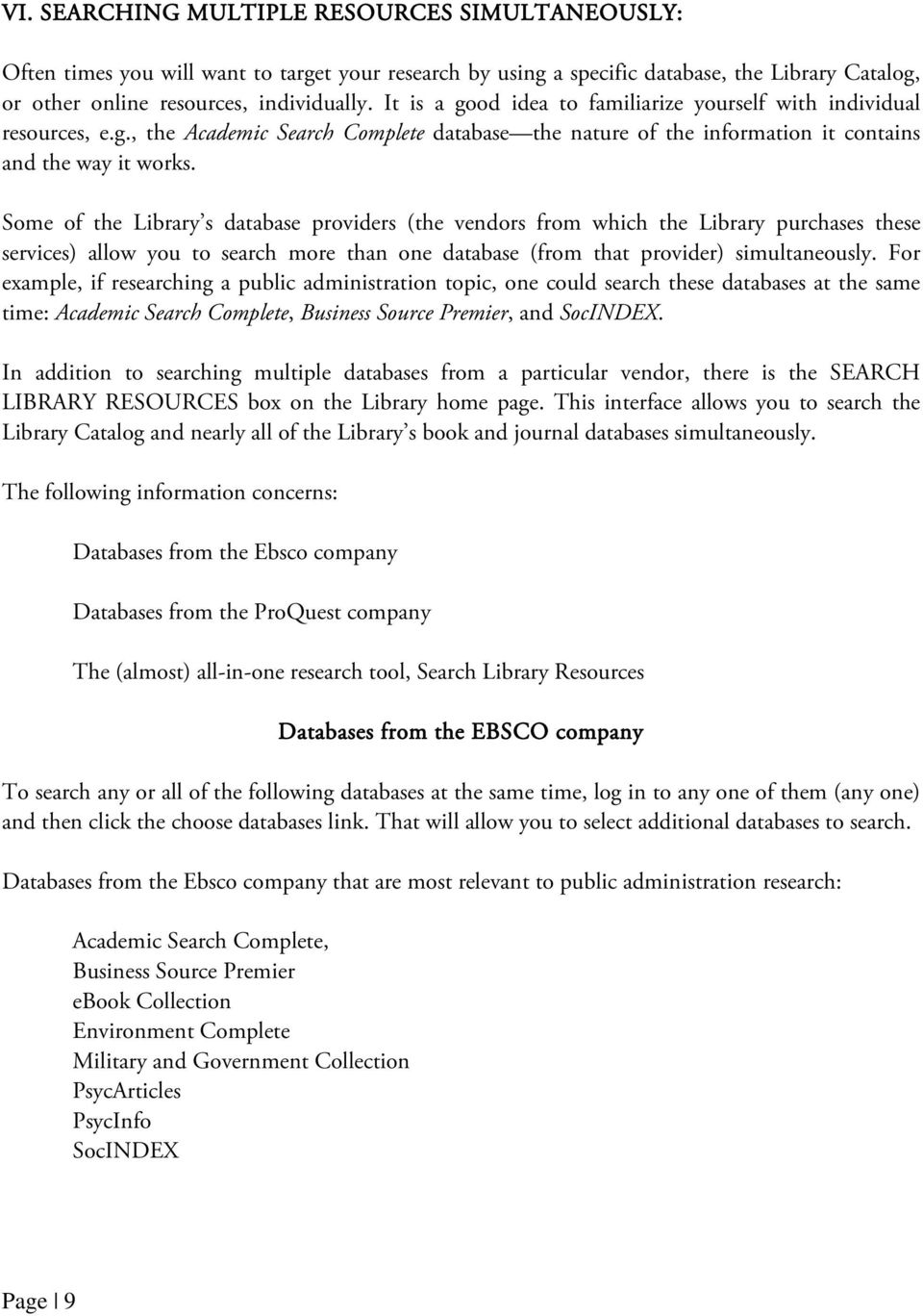 Some of the Library s database providers (the vendors from which the Library purchases these services) allow you to search more than one database (from that provider) simultaneously.