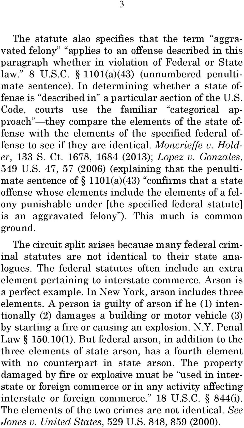 Code, courts use the familiar categorical approach they compare the elements of the state offense with the elements of the specified federal offense to see if they are identical. Moncrieffe v.