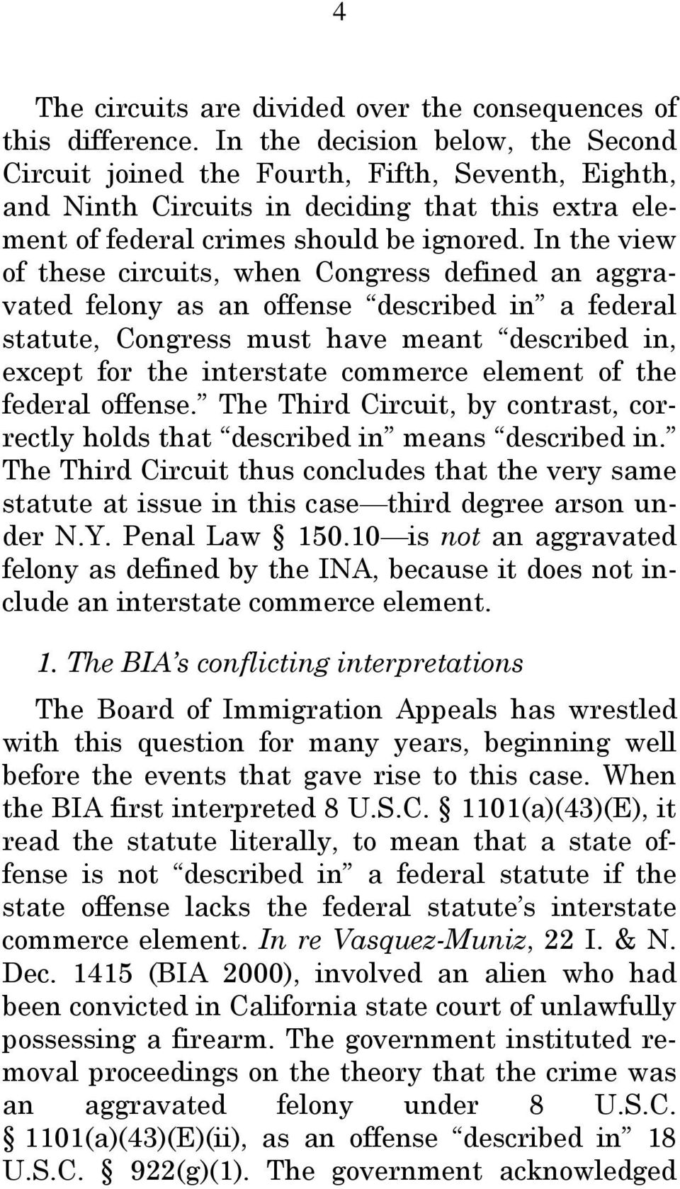 In the view of these circuits, when Congress defined an aggravated felony as an offense described in a federal statute, Congress must have meant described in, except for the interstate commerce