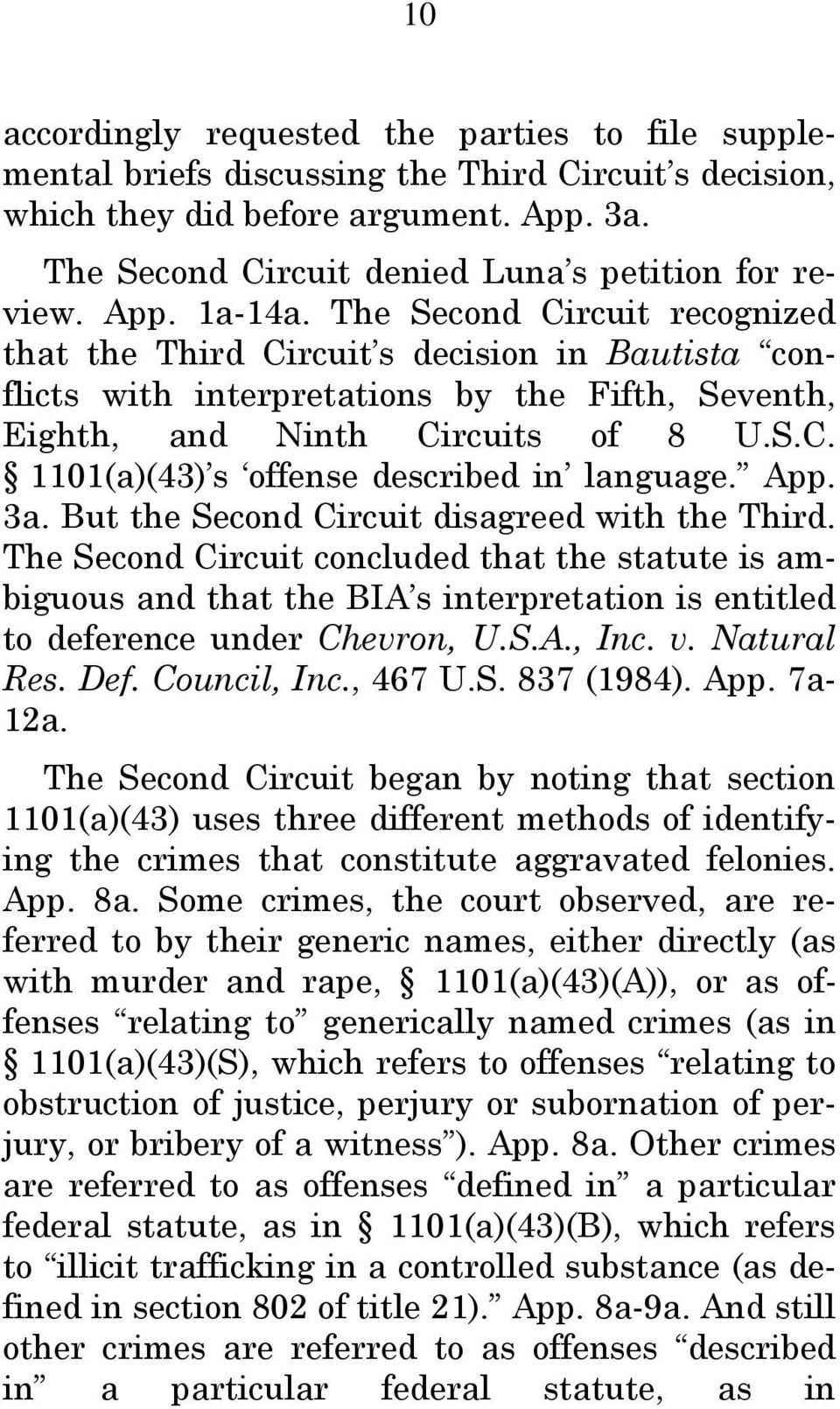 App. 3a. But the Second Circuit disagreed with the Third. The Second Circuit concluded that the statute is ambiguous and that the BIA s interpretation is entitled to deference under Chevron, U.S.A., Inc.