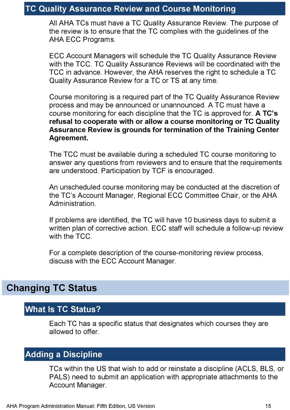 TC Quality Assurance Reviews will be coordinated with the TCC in advance. However, the AHA reserves the right to schedule a TC Quality Assurance Review for a TC or TS at any time.