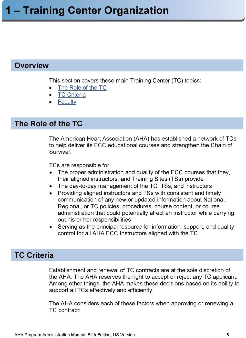TCs are responsible for The proper administration and quality of the ECC courses that they, their aligned instructors, and Training Sites (TSs) provide The day-to-day management of the TC, TSs, and