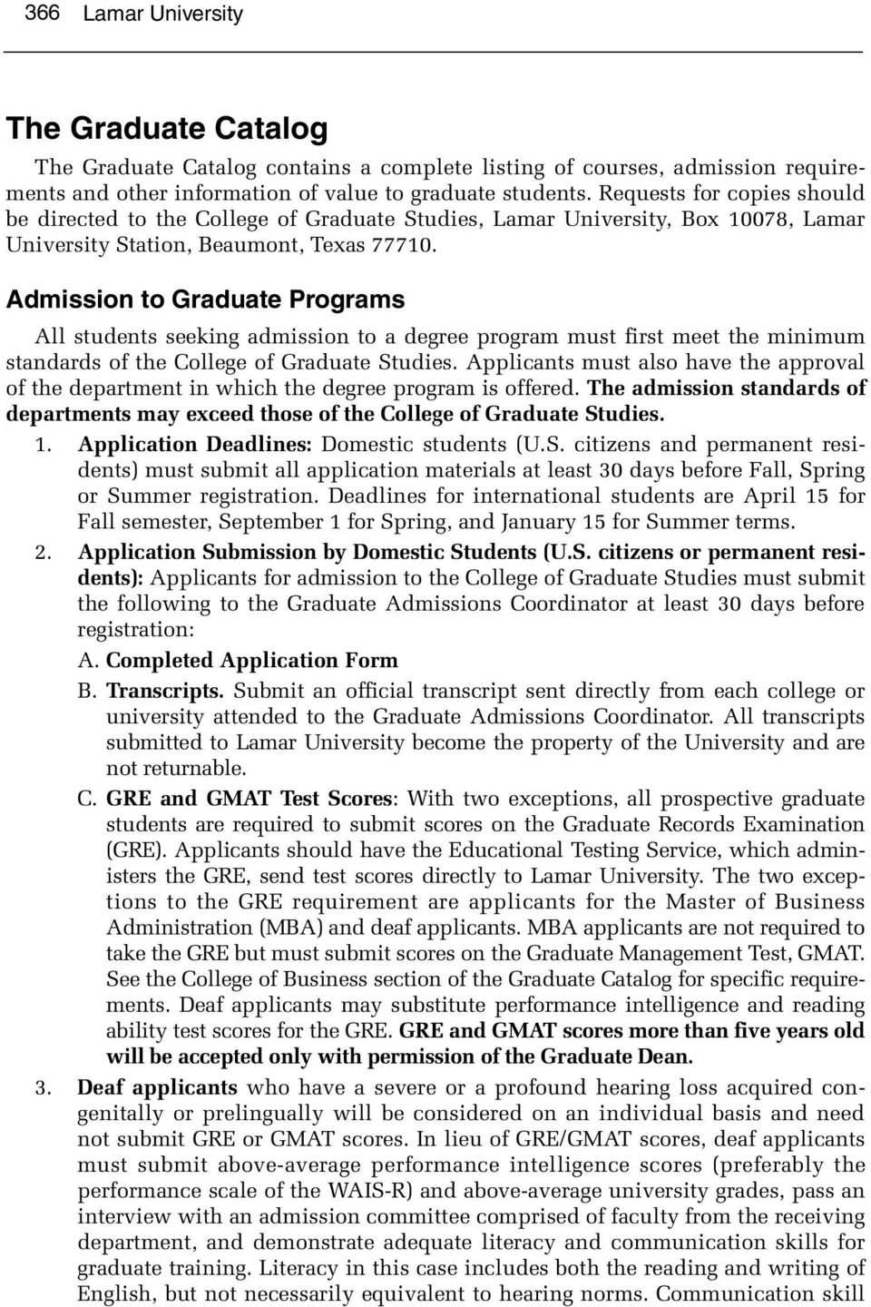 Admission to Graduate Programs All students seeking admission to a degree program must first meet the minimum standards of the College of Graduate Studies.