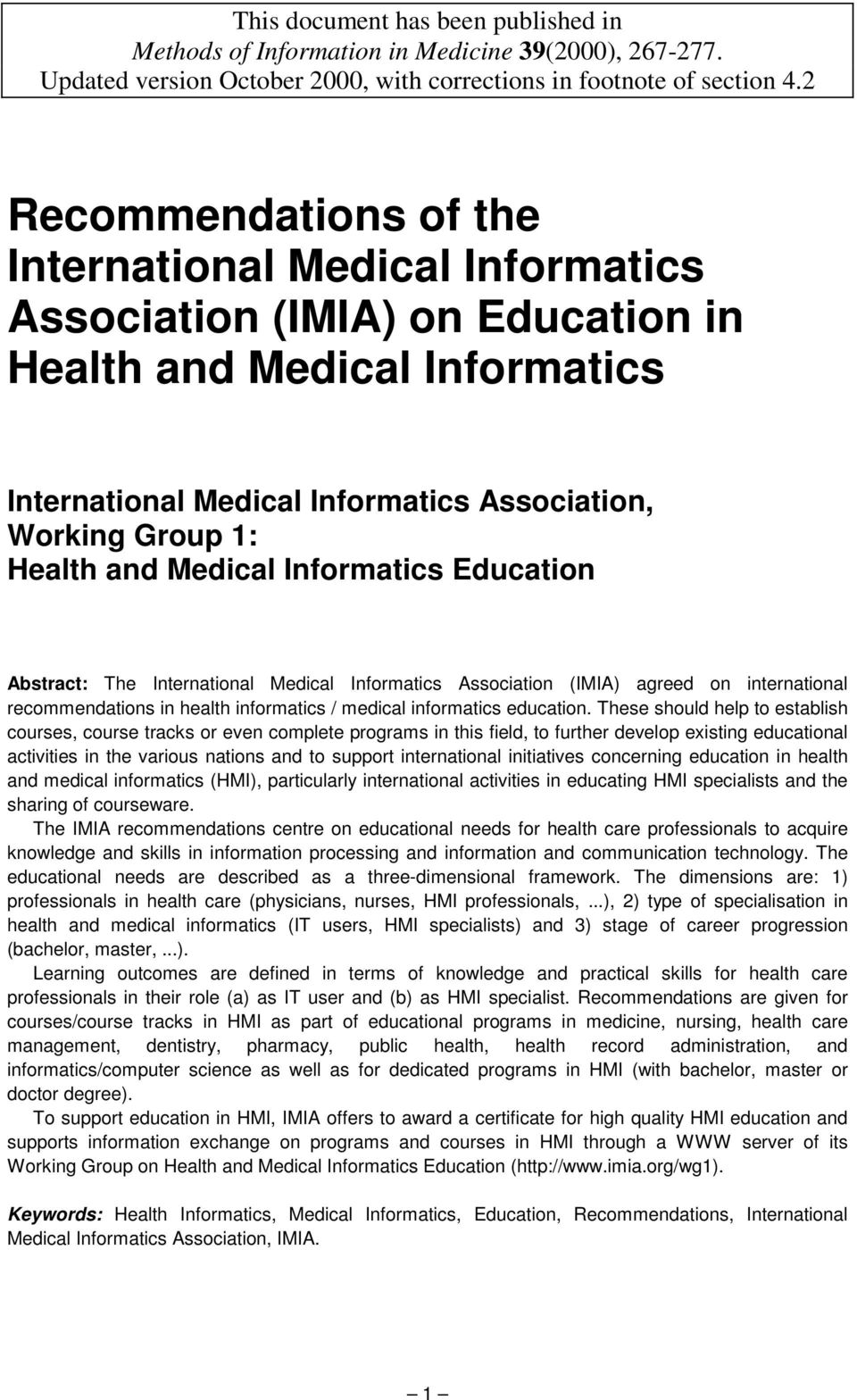 Medical Informatics Education Abstract: The International Medical Informatics Association (IMIA) agreed on international recommendations in health informatics / medical informatics education.