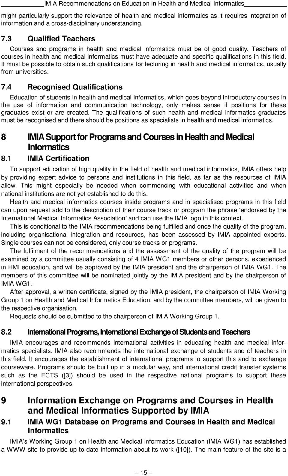 Teachers of courses in health and medical informatics must have adequate and specific qualifications in this field.