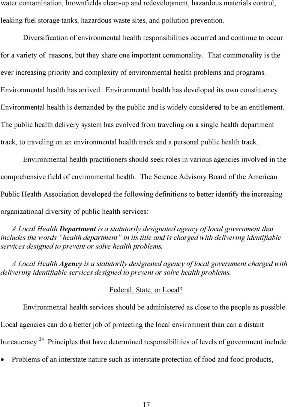 That commonality is the ever increasing priority and complexity of environmental health problems and programs. Environmental health has arrived.