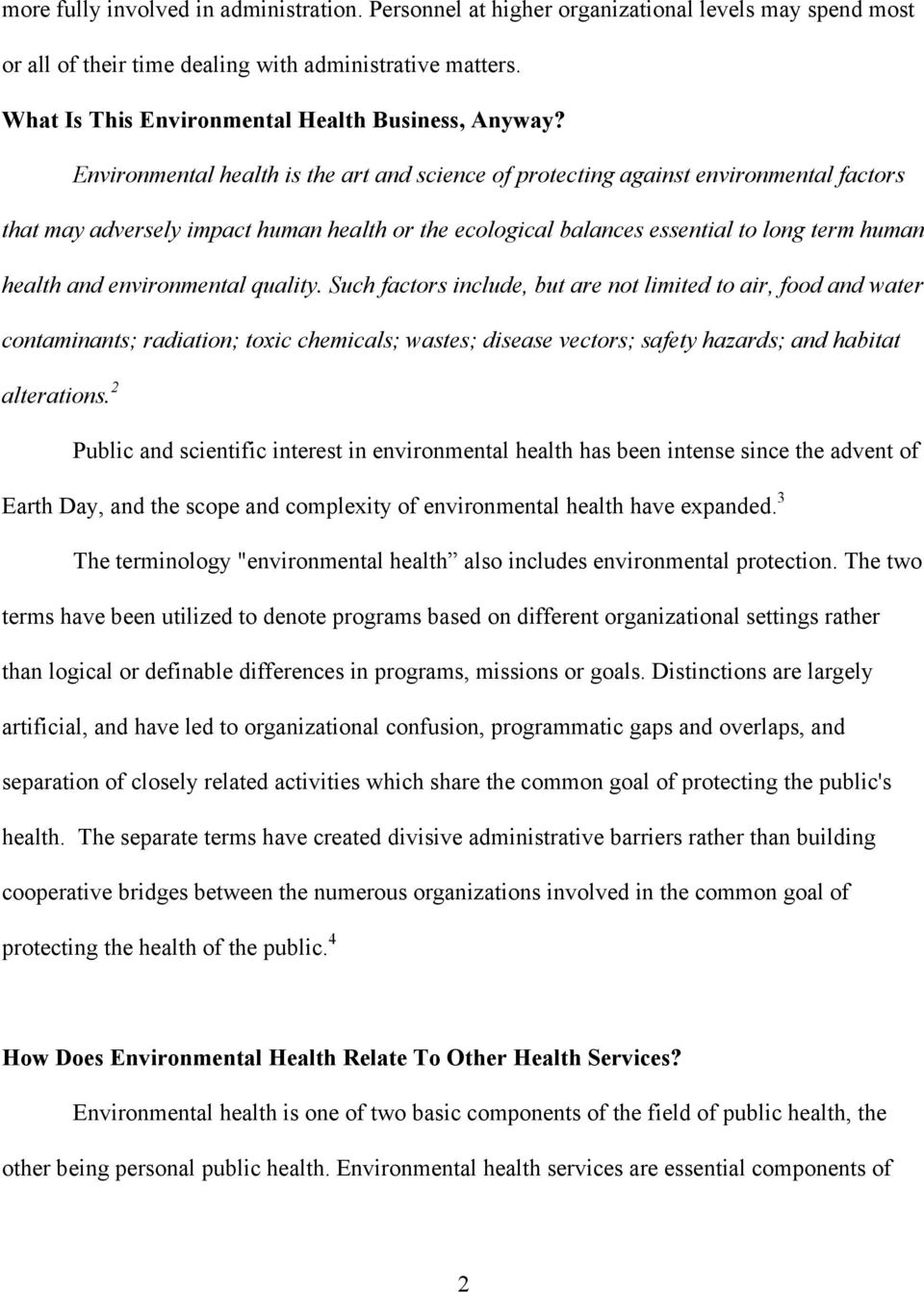 Environmental health is the art and science of protecting against environmental factors that may adversely impact human health or the ecological balances essential to long term human health and