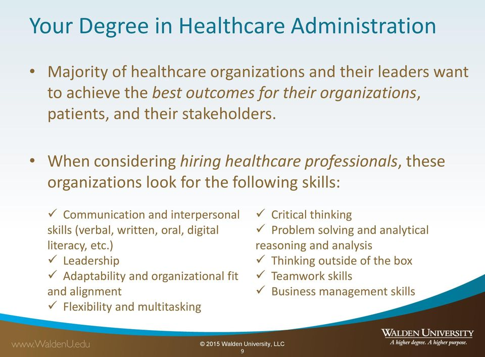 When considering hiring healthcare professionals, these organizations look for the following skills: Communication and interpersonal skills (verbal,