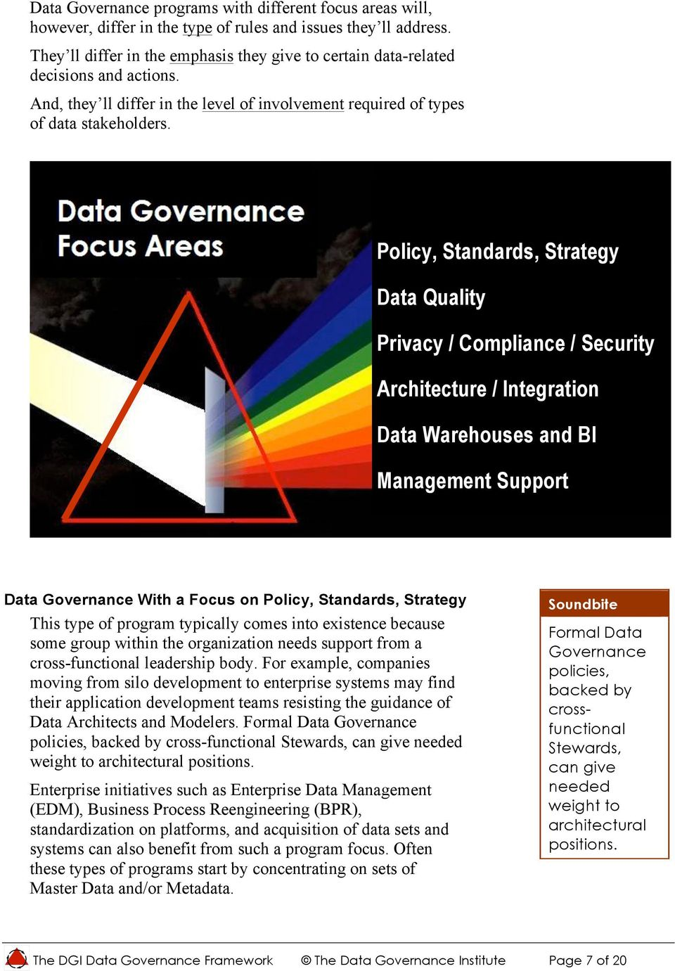 Policy, Standards, Strategy Quality Privacy / Compliance / Security Architecture / Integration Warehouses and BI Management Support With a Focus on Policy, Standards, Strategy This type of program
