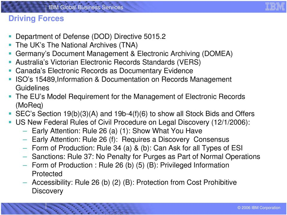 Documentary Evidence ISO s 15489,Information & Documentation on Records Management Guidelines The EU s Model Requirement for the Management of Electronic Records (MoReq) SEC s Section 19(b)(3)(A) and