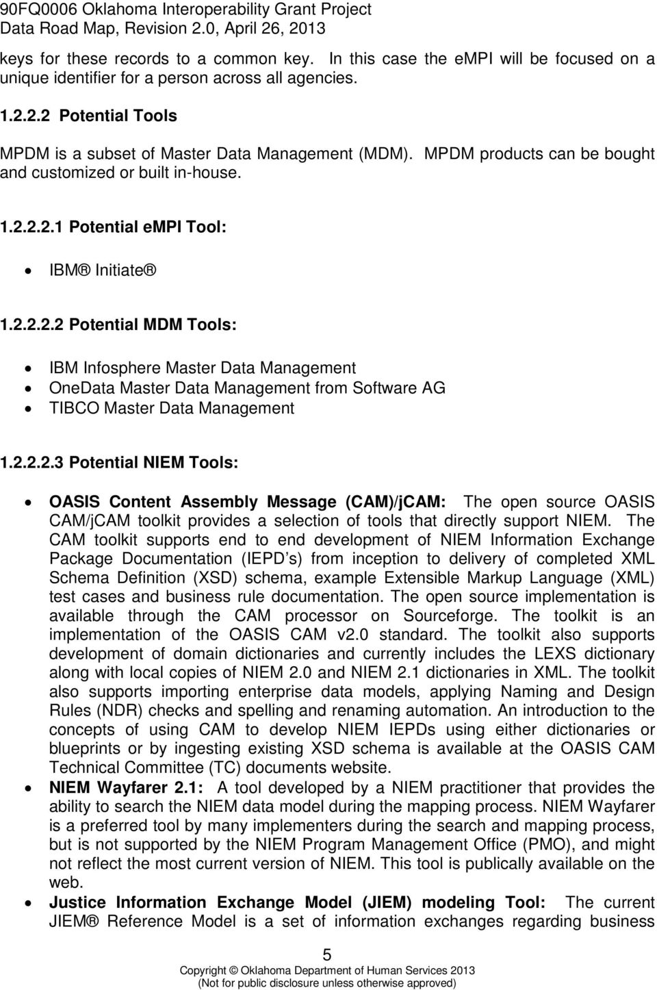 2.2.2.3 Potential NIEM Tools: OASIS Content Assembly Message (CAM)/jCAM: The open source OASIS CAM/jCAM toolkit provides a selection of tools that directly support NIEM.