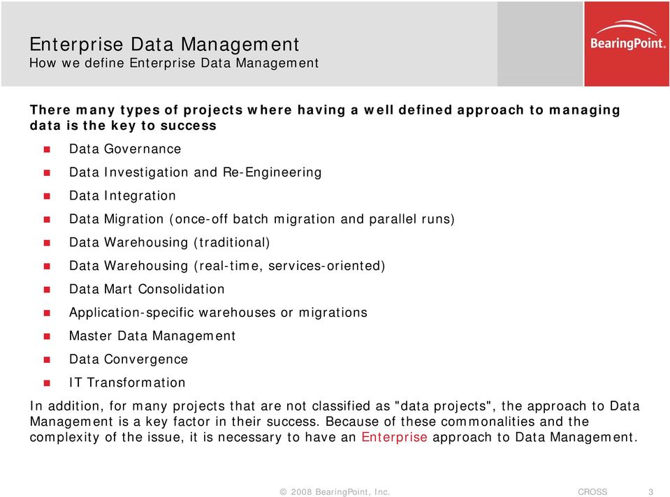 "Data Mart Consolidation Application-specific warehouses or migrations Master Data Management Data Convergence IT Transformation In addition, for many projects that are not classified as ""data"