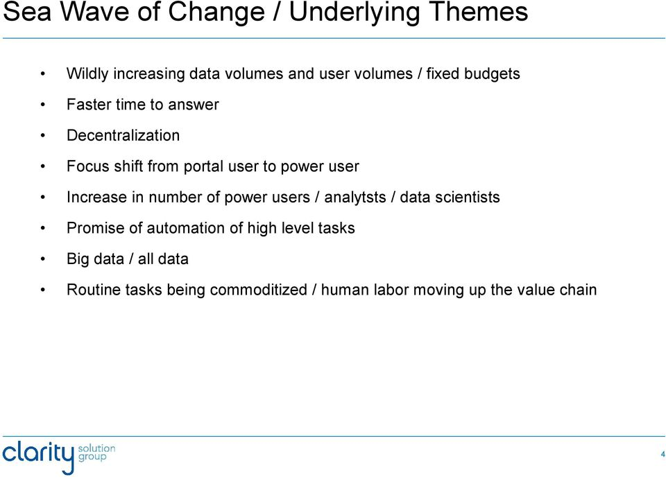 Increase in number of power users / analytsts / data scientists Promise of automation of high