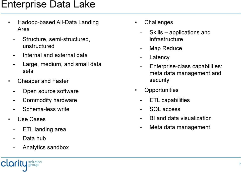 area - Data hub - Analytics sandbox Challenges - Skills applications and infrastructure - Map Reduce - Latency - Enterprise-class