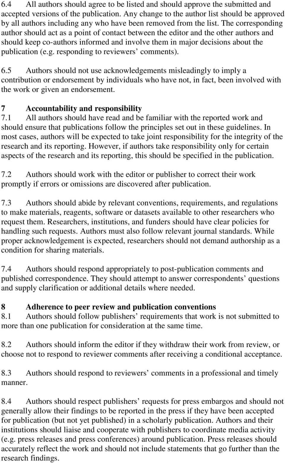 The corresponding author should act as a point of contact between the editor and the other authors and should keep co-authors informed and involve them in major decisions about the publication (e.g. responding to reviewers comments).