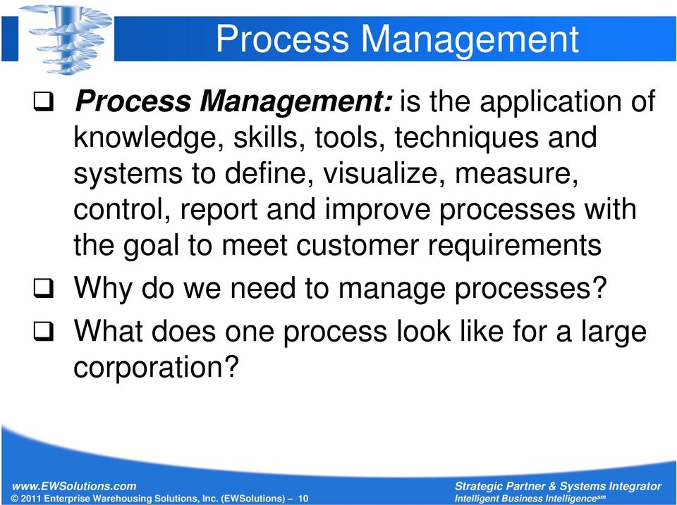 with the goal to meet customer requirements Why do we need to manage processes?
