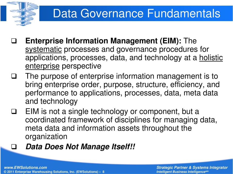 performance to applications, processes, data, meta data and technology EIM is not a single technology or component, but a coordinated framework of disciplines for