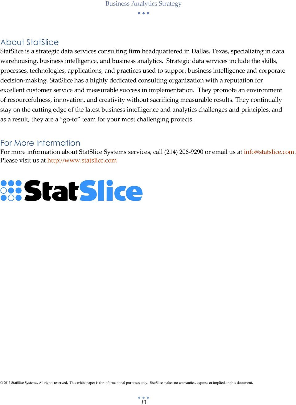 StatSlice has a highly dedicated consulting organization with a reputation for excellent customer service and measurable success in implementation.