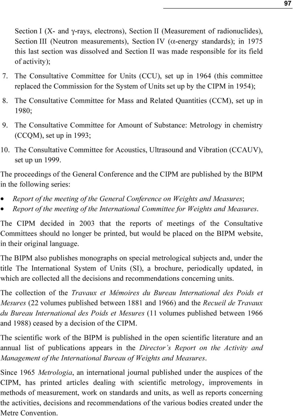 The Consultative Committee for Units (CCU), set up in 1964 (this committee replaced the Commission for the System of Units set up by the CIPM in 1954); 8.