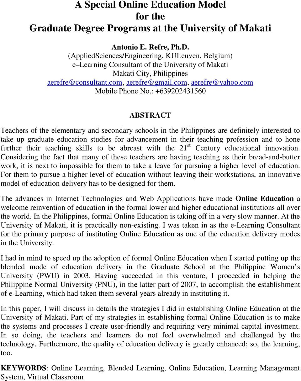 : +639202431560 ABSTRACT Teachers of the elementary and secondary schools in the Philippines are definitely interested to take up graduate education studies for advancement in their teaching