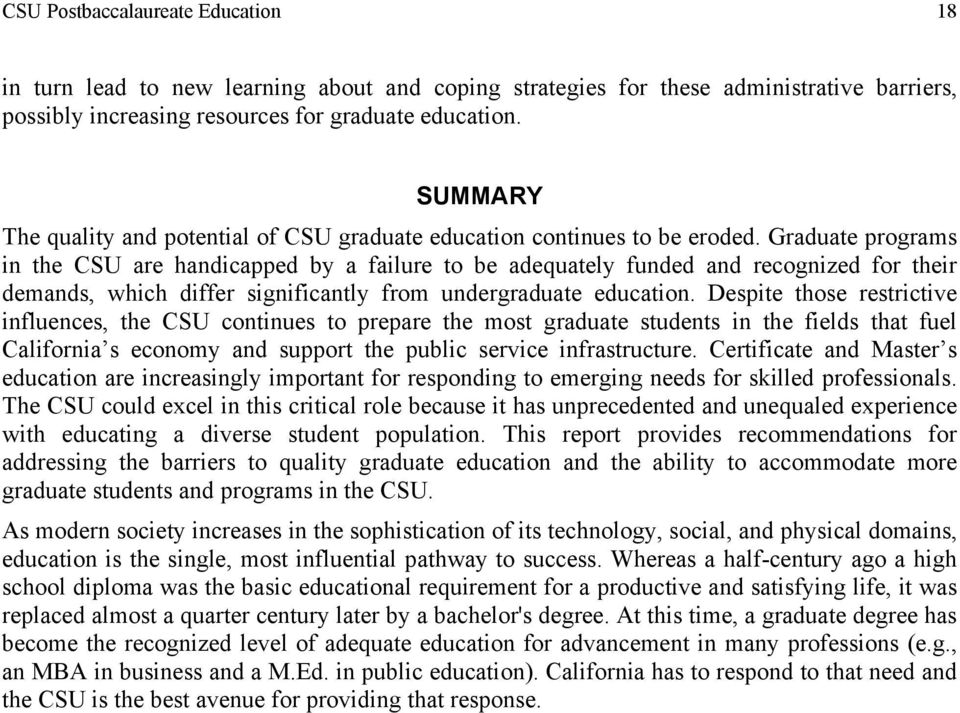 Graduate programs in the CSU are handicapped by a failure to be adequately funded and recognized for their demands, which differ significantly from undergraduate education.