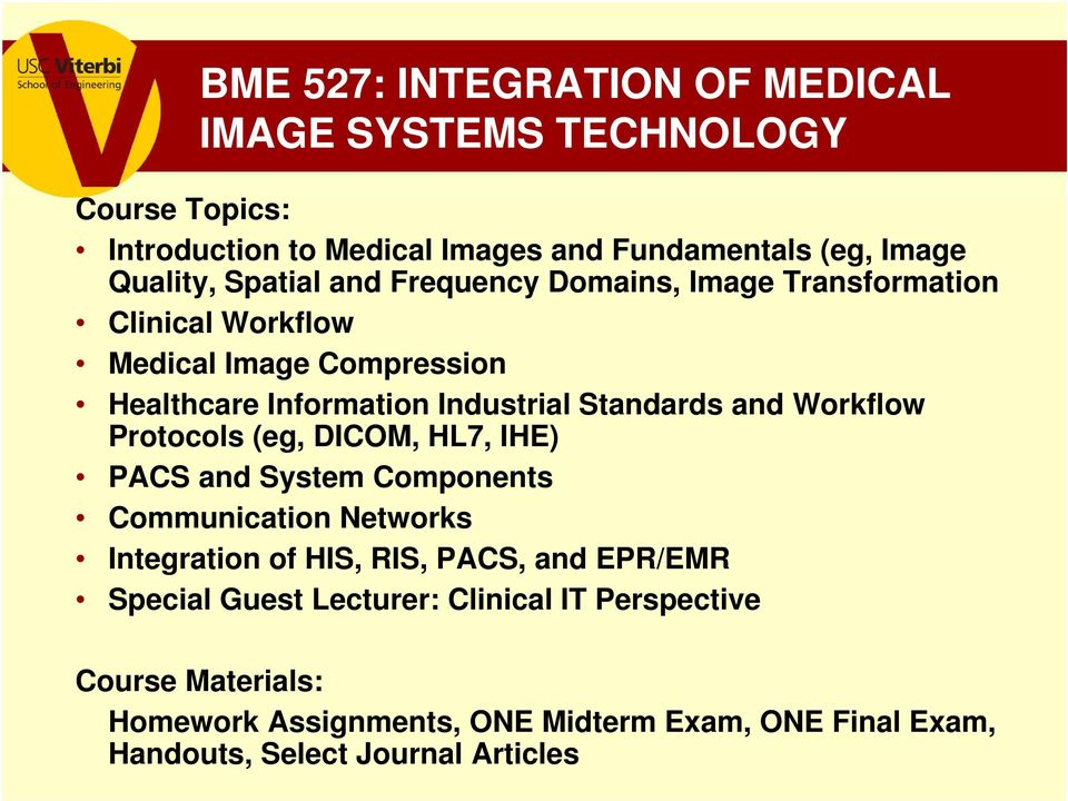 Protocols (eg, DICOM, HL7, IHE) PACS and System Components Communication Networks Integration of HIS, RIS, PACS, and EPR/EMR Special Guest