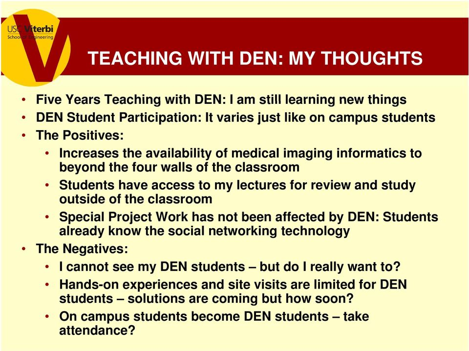outside of the classroom Special Project Work has not been affected by DEN: Students already know the social networking technology The Negatives: I cannot see my DEN