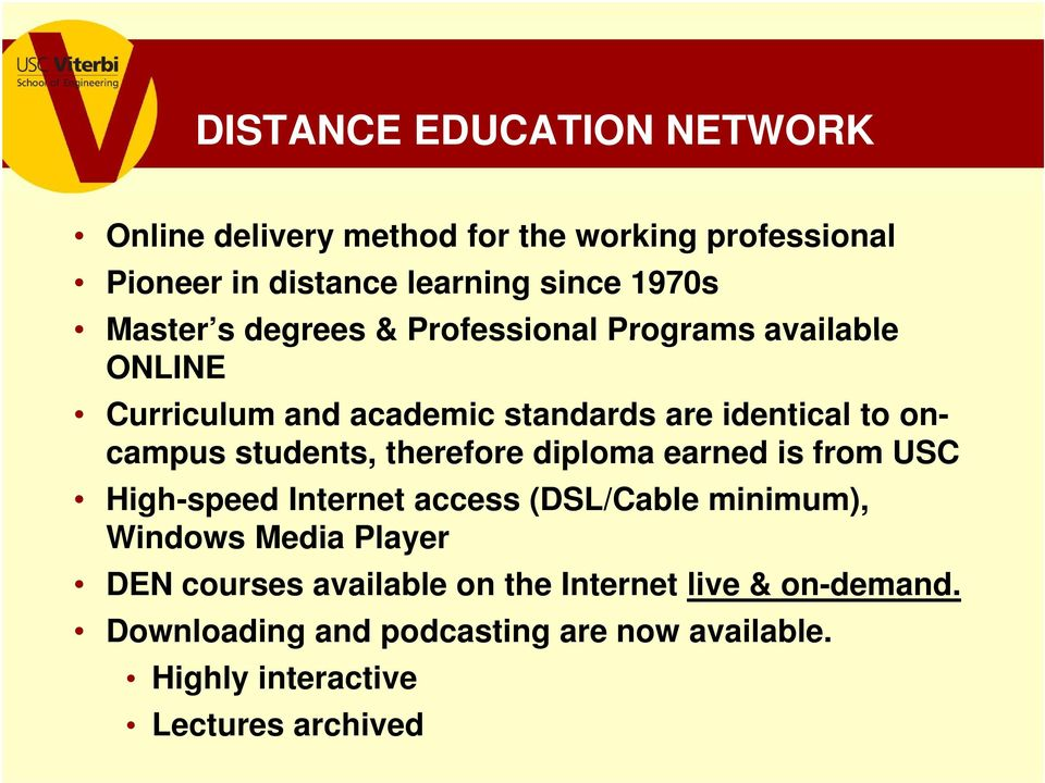 students, therefore diploma earned is from USC High-speed Internet access (DSL/Cable minimum), Windows Media Player DEN