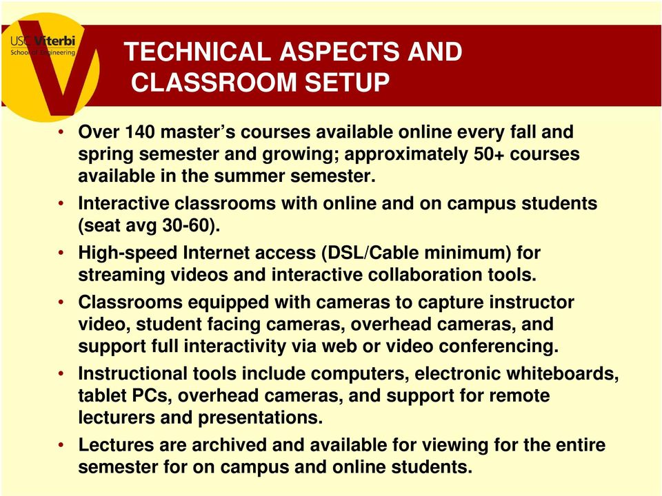 Classrooms equipped with cameras to capture instructor video, student facing cameras, overhead cameras, and support full interactivity via web or video conferencing.