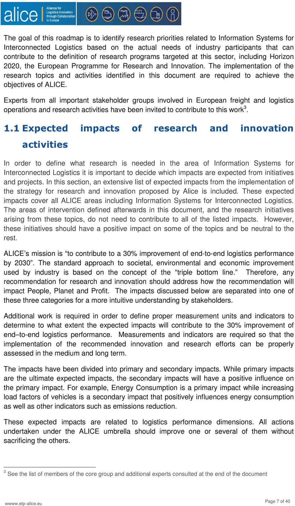 The implementation of the research topics and activities identified in this document are required to achieve the objectives of ALICE.