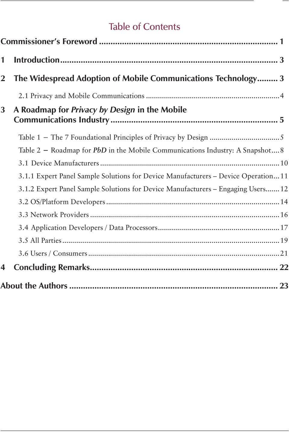 ..5 Table 2 Roadmap for PbD in the Mobile Communications Industry: A Snapshot...8 3.1 Device Manufacturers...10 3.1.1 Expert Panel Sample Solutions for Device Manufacturers Device Operation...11 3.1.2 Expert Panel Sample Solutions for Device Manufacturers Engaging Users.