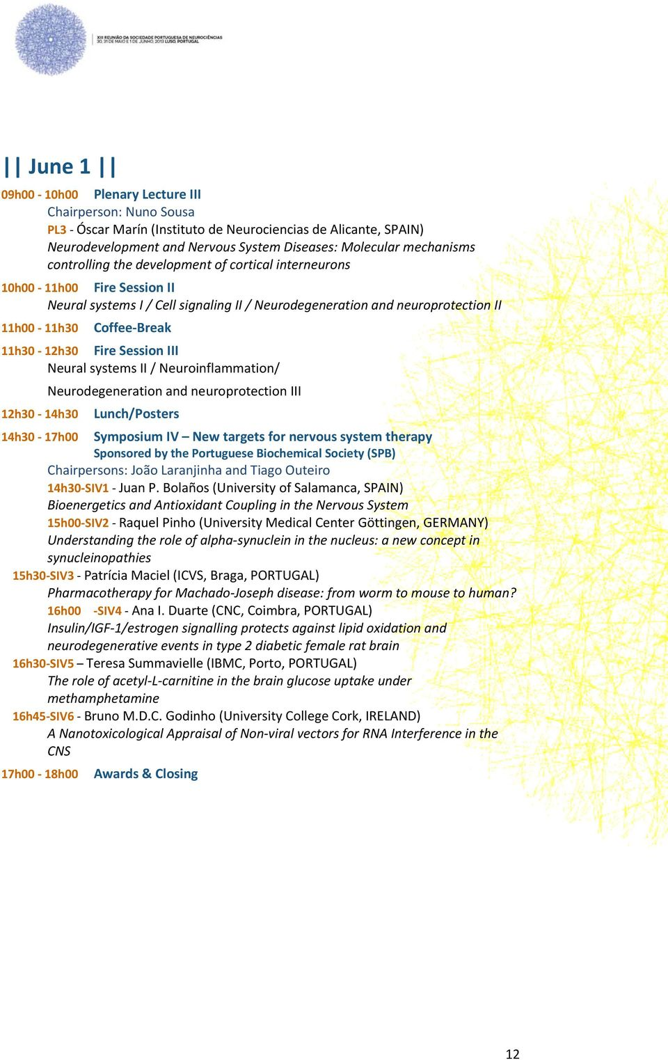 Fire Session III Neural systems II / Neuroinflammation/ 12h30 14h30 Neurodegeneration and neuroprotection III Lunch/Posters 14h30 17h00 Symposium IV New targets for nervous system therapy Sponsored