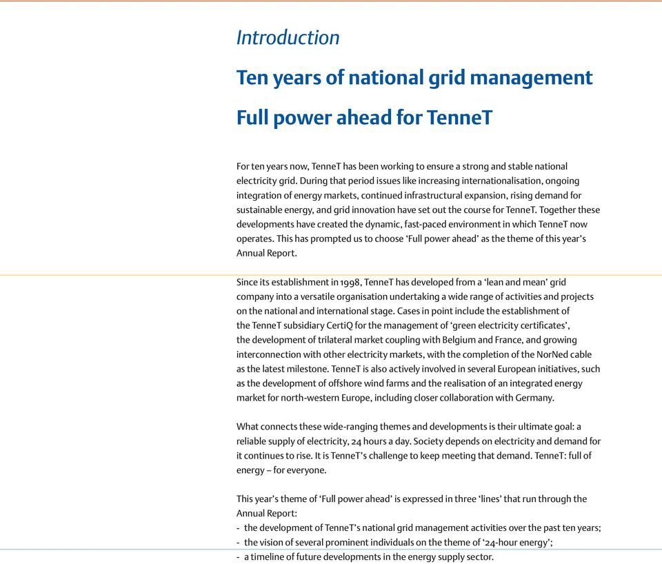 have set out the course for TenneT. Together these developments have created the dynamic, fast-paced environment in which TenneT now operates.