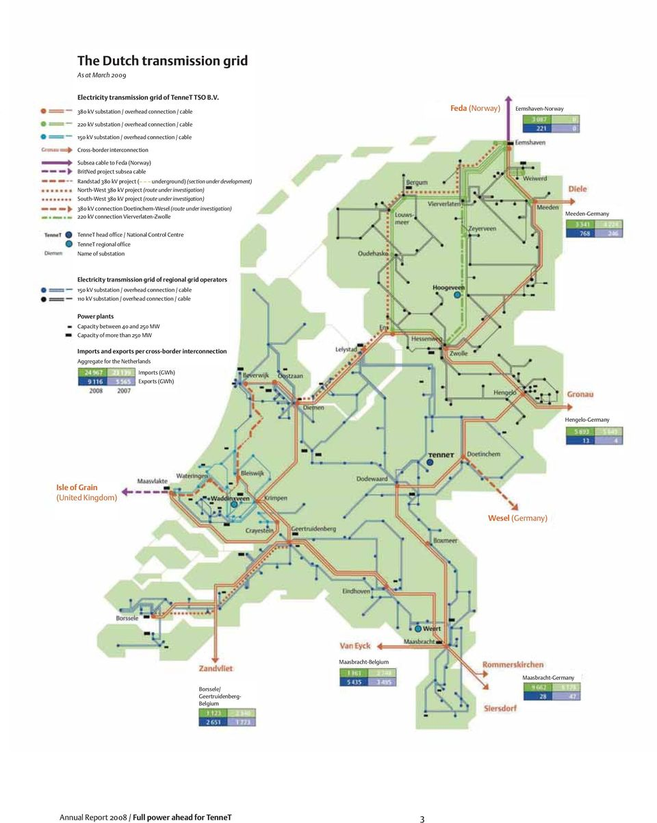 Eemshaven-Norway Subsea cable to Feda (Norway) BritNed project subsea cable Randstad 380 kv project ( underground) (section under development) North-West 380 kv project (route under investigation)